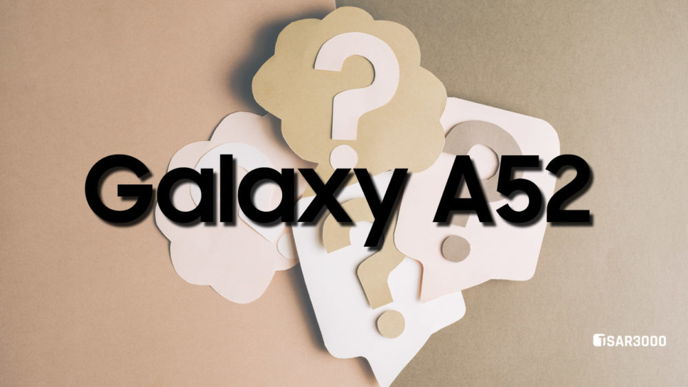 Samsung Galaxy A52 Must Know Questions and Answers